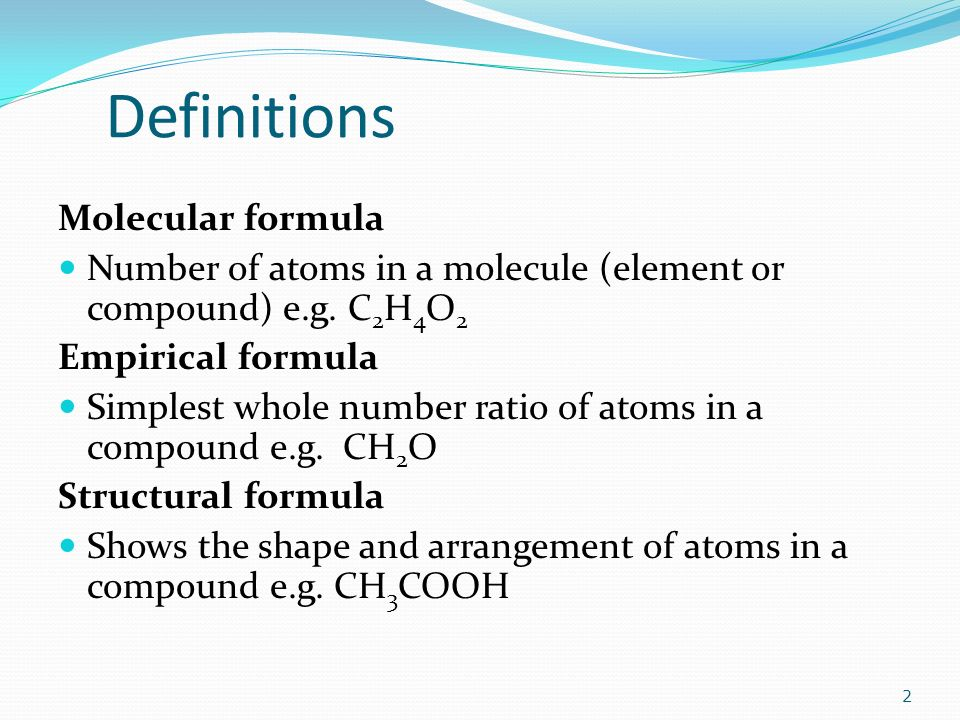 Definitions Molecular formula Number of atoms in a molecule (element or compound) e.g.