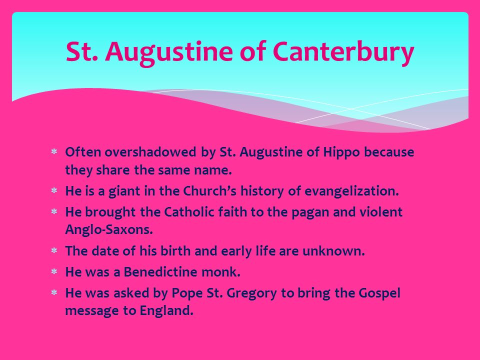  Often overshadowed by St. Augustine of Hippo because they share the same name.