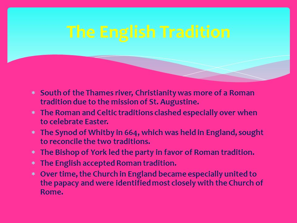  South of the Thames river, Christianity was more of a Roman tradition due to the mission of St.