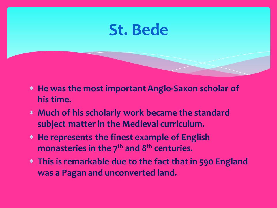 He was the most important Anglo-Saxon scholar of his time.