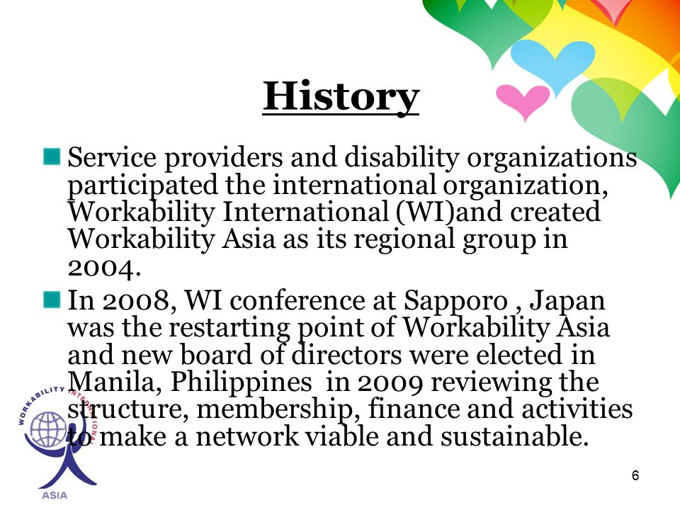 6 History Service providers and disability organizations participated the international organization, Workability International (WI)and created Workability Asia as its regional group in 2004.