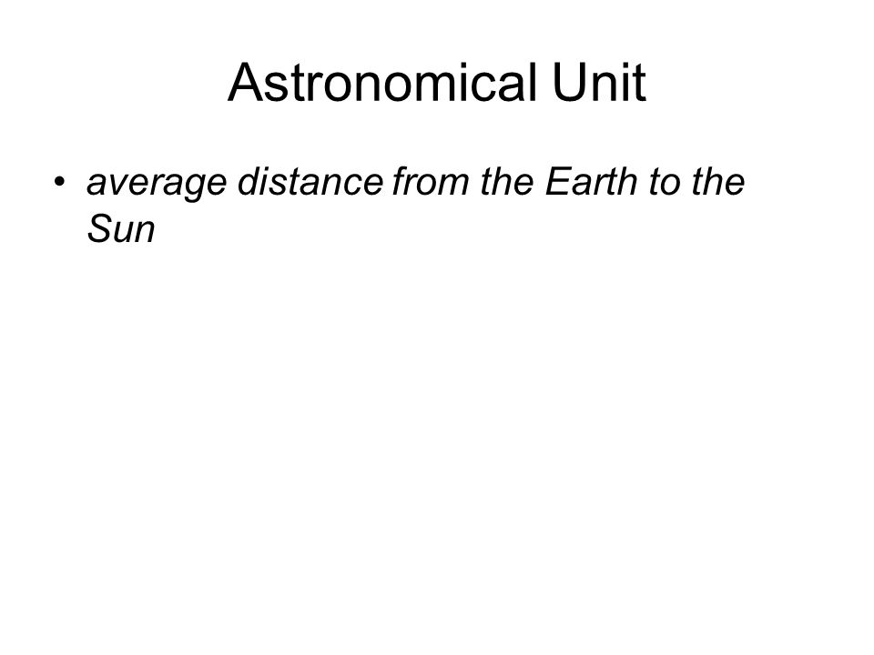 Astronomical Unit average distance from the Earth to the Sun