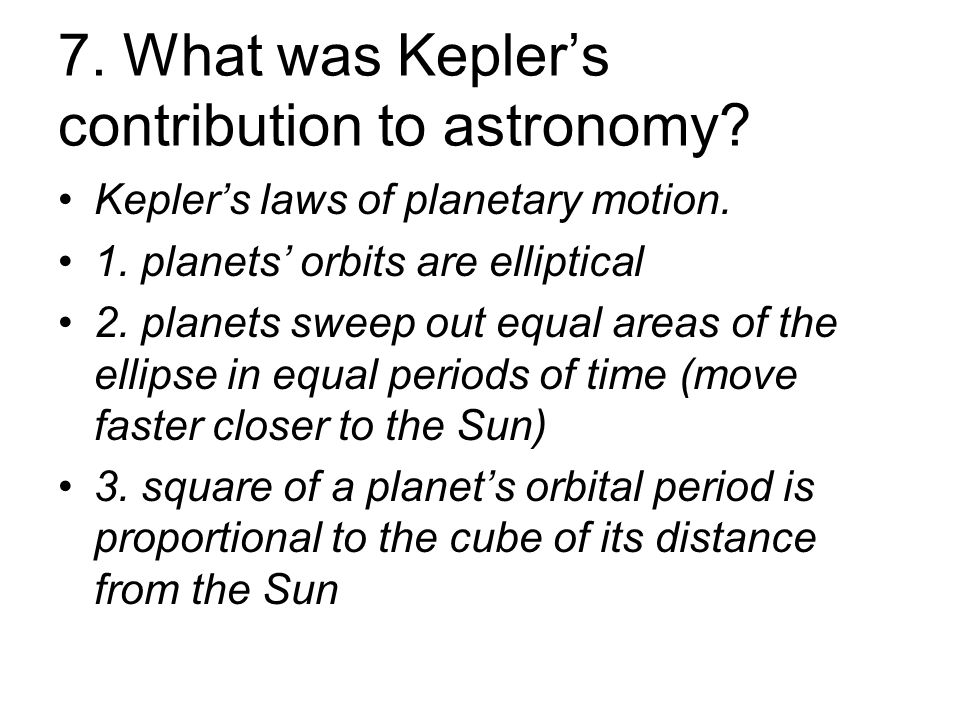 7. What was Kepler's contribution to astronomy. Kepler's laws of planetary motion.