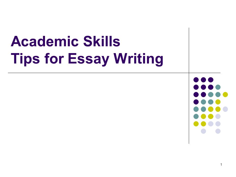 academic skills tips for essay writing outline of today s  1 1 academic skills tips for essay writing