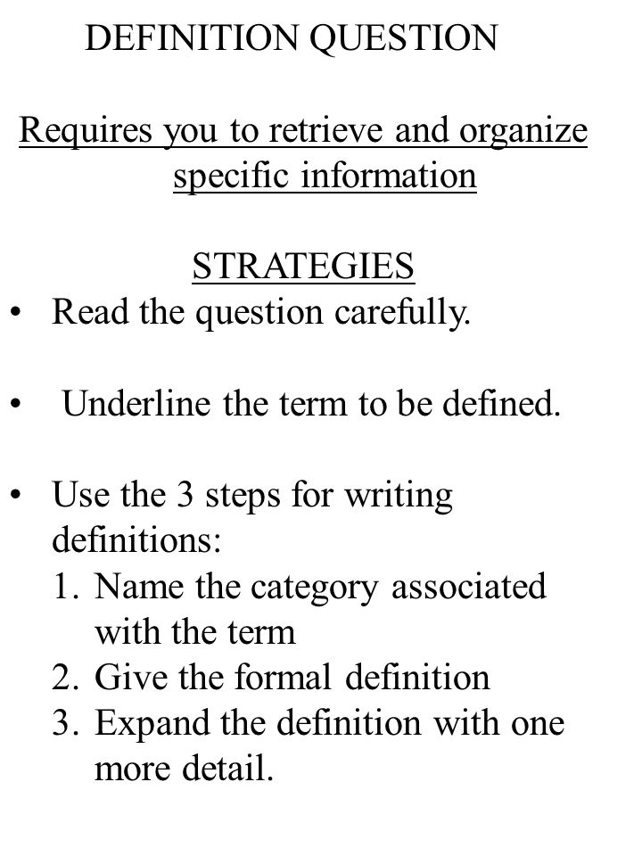 DEFINITION QUESTION Requires you to retrieve and organize specific information STRATEGIES Read the question carefully.