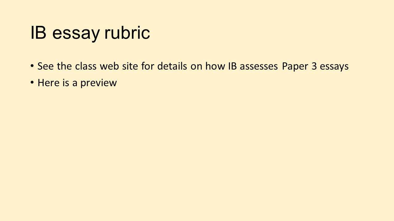 ib essay rubric The overview of the assessment criteria have i would expect students to be able to use quotations when discussing stylistic features in this essay do the ib.