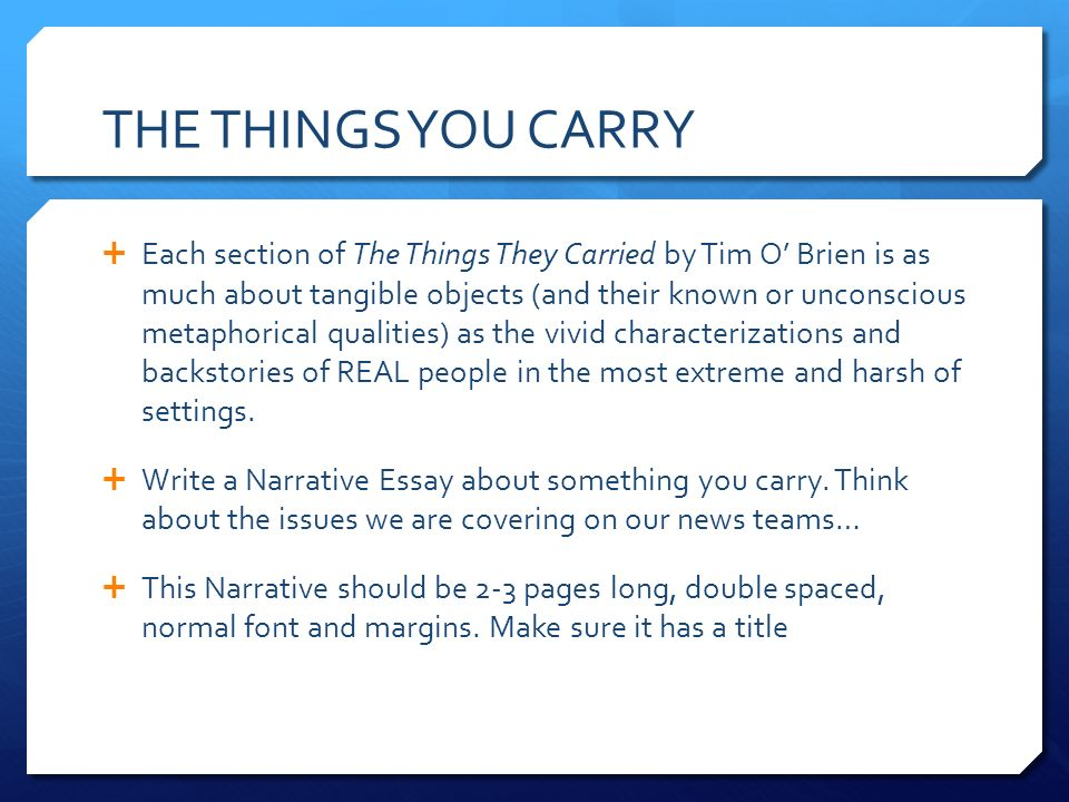 the things they carried analytical essay Read this english essay and over 88,000 other research documents the things they carried literary analysis essay in the novel the things they carried, by tim o'brien storytelling is used as to allows the tellers and listeners to confront the past together and to share the experiences of war.