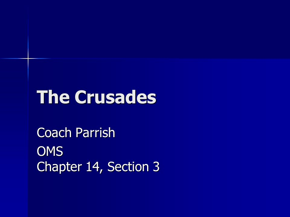 The Crusades Coach Parrish OMS Chapter 14, Section 3