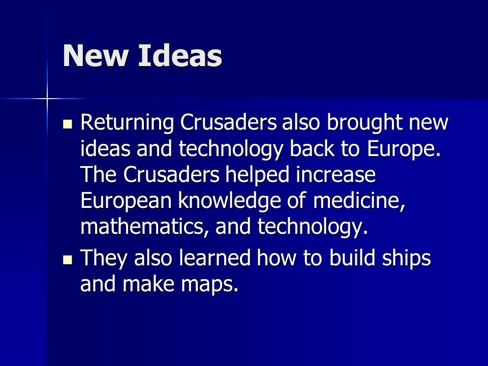 New Ideas Returning Crusaders also brought new ideas and technology back to Europe.