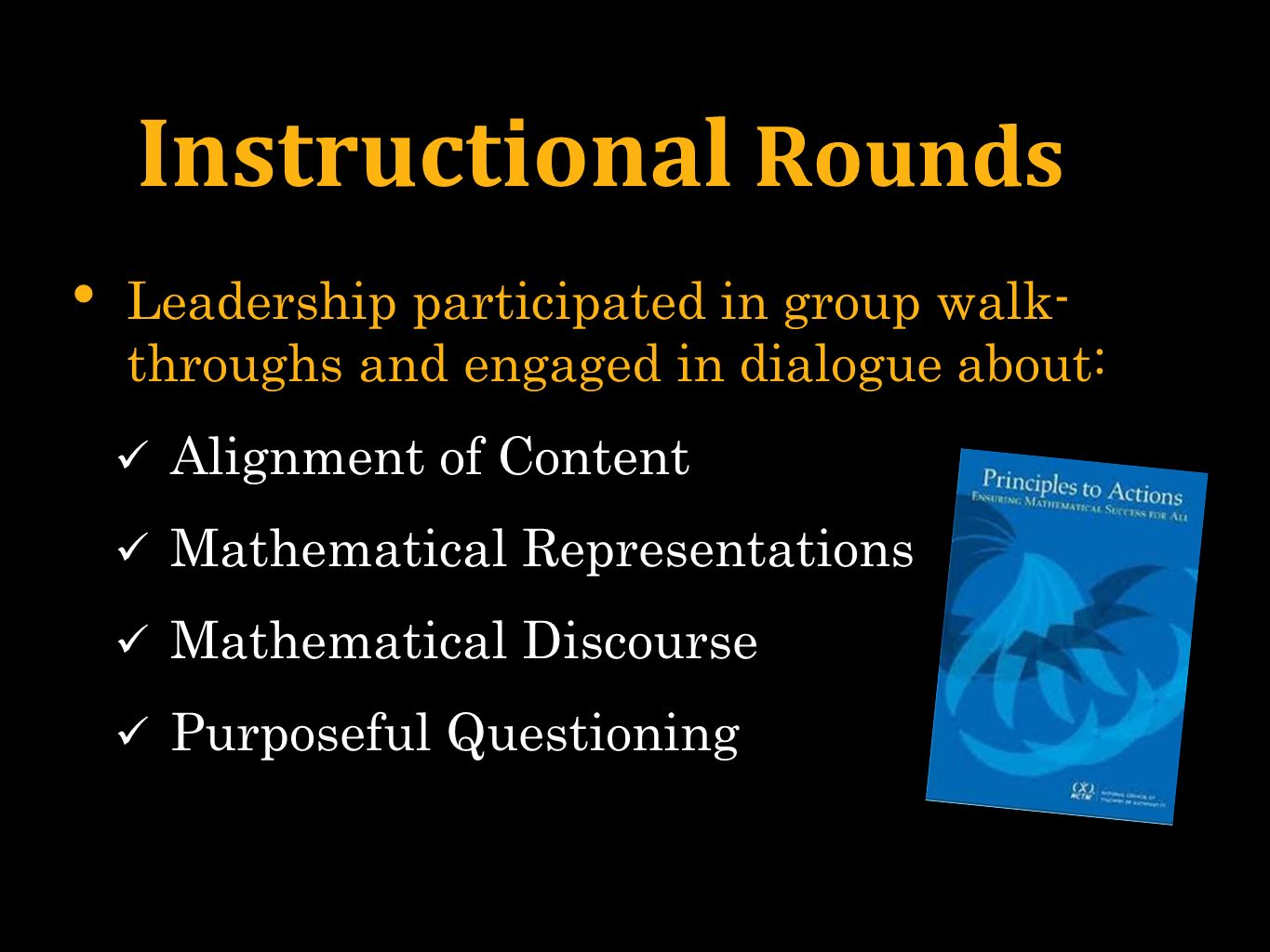 Instructional Rounds Leadership participated in group walk- throughs and engaged in dialogue about: Alignment of Content Mathematical Representations Mathematical Discourse Purposeful Questioning
