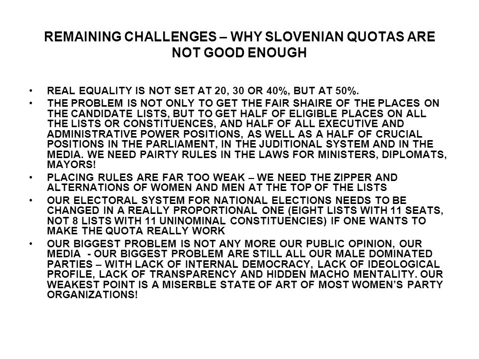 REMAINING CHALLENGES – WHY SLOVENIAN QUOTAS ARE NOT GOOD ENOUGH REAL EQUALITY IS NOT SET AT 20, 30 OR 40%, BUT AT 50%.