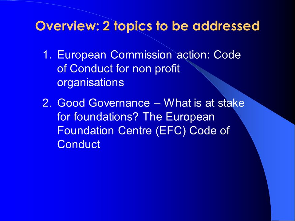 Overview: 2 topics to be addressed 1.European Commission action: Code of Conduct for non profit organisations 2.