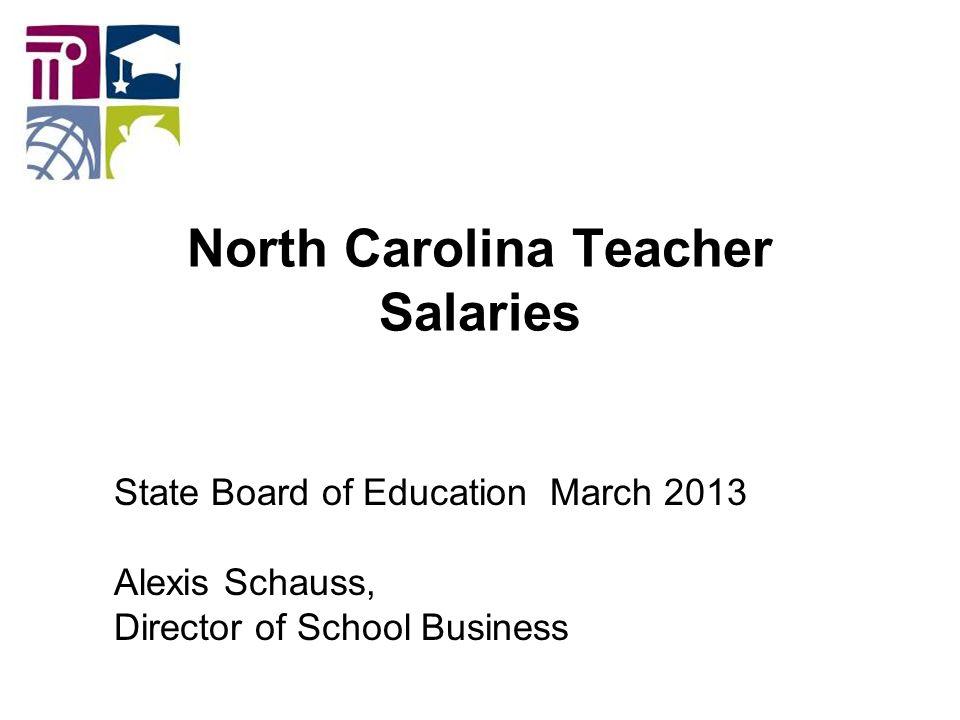 North Carolina Teacher Salaries State Board of Education March 2013 ...