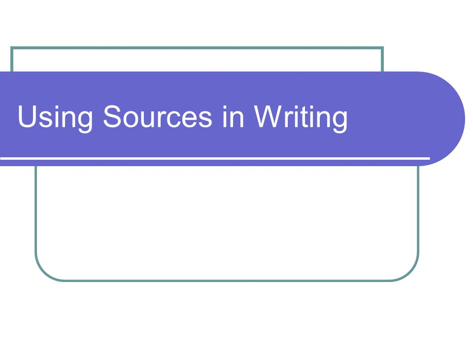 Using Sources in Writing