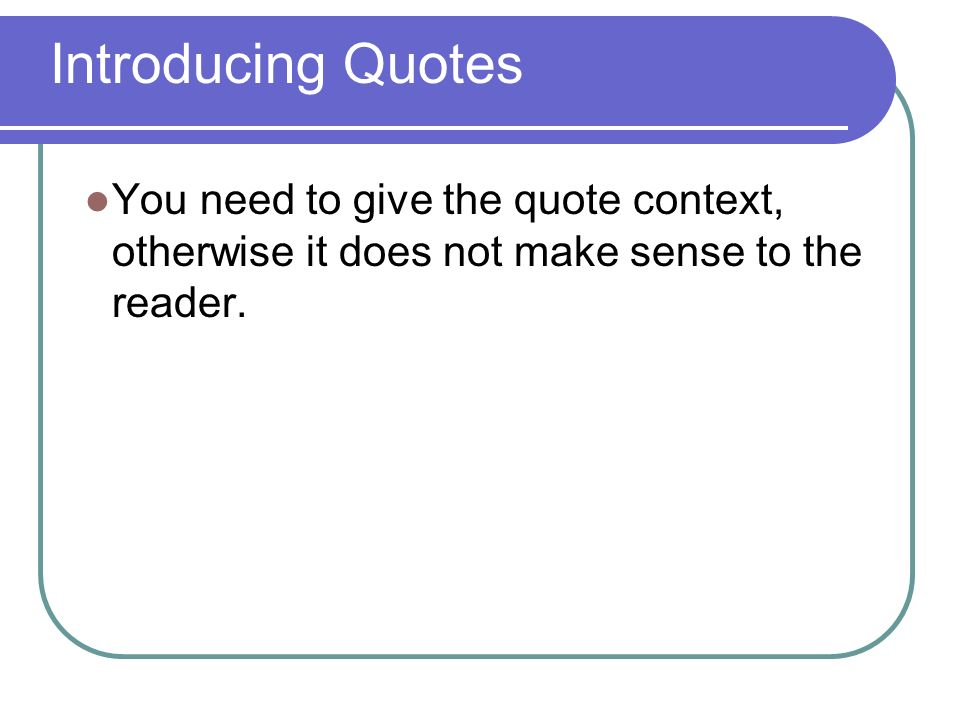 You need to give the quote context, otherwise it does not make sense to the reader.