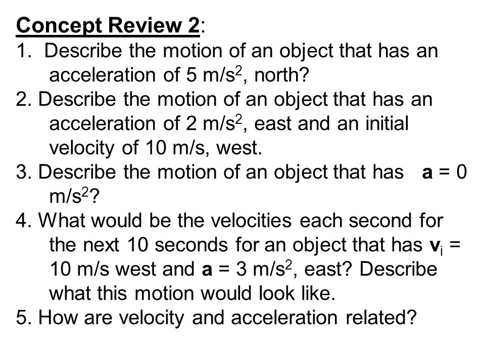 Concept Review: 1. What does it mean if an object has a positive acceleration.
