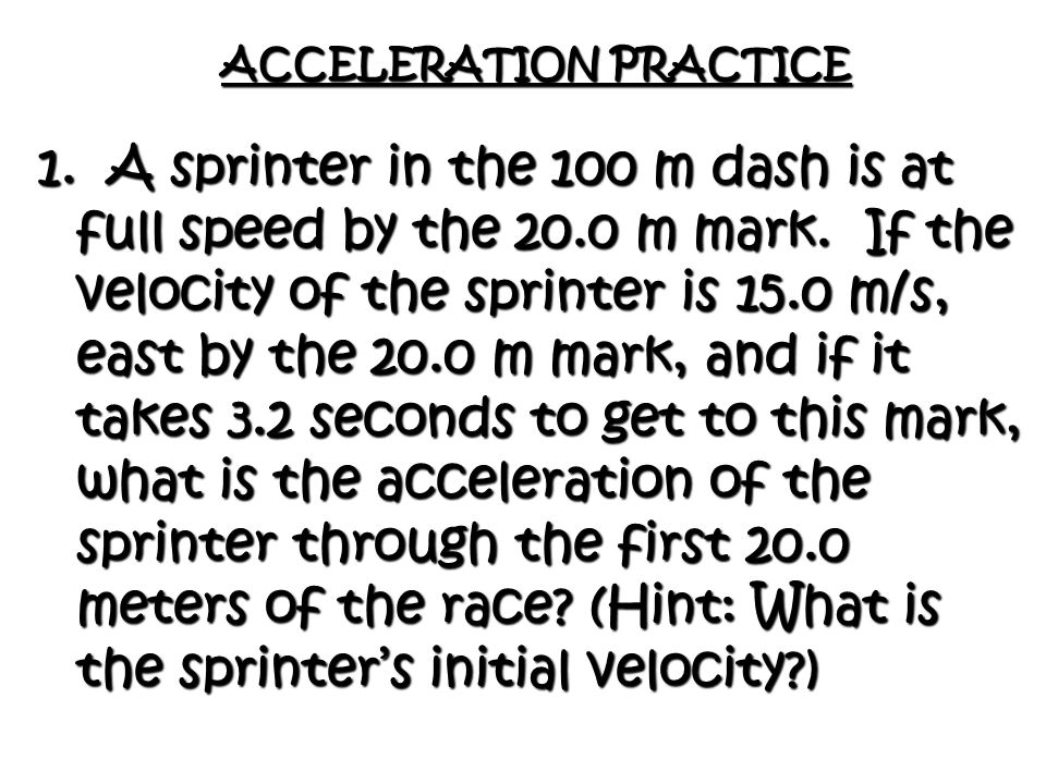 Concept Review 2: 1. Describe the motion of an object that has an acceleration of 5 m/s 2, north.