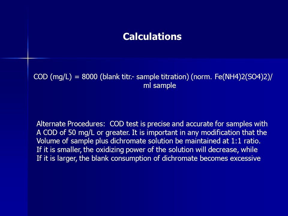 Calculations COD (mg/L) = 8000 (blank titr.- sample titration) (norm.