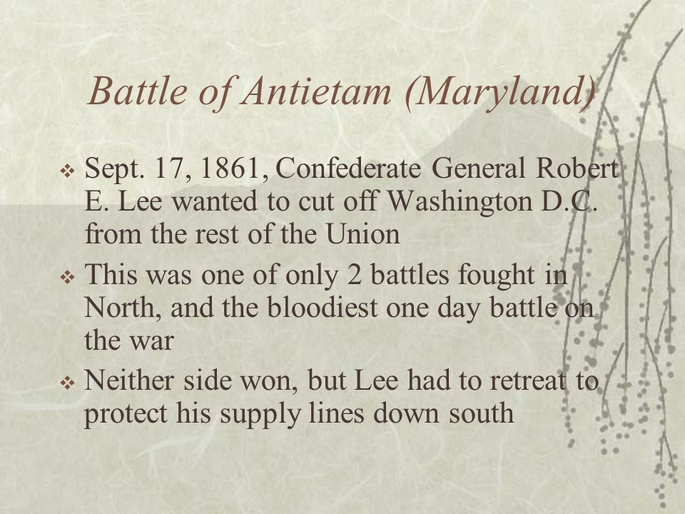 Battle of Antietam (Maryland)  Sept. 17, 1861, Confederate General Robert E.