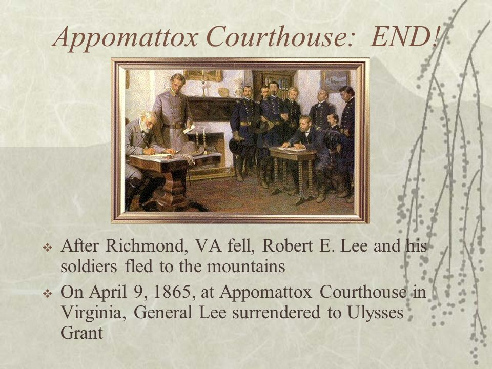 Appomattox Courthouse: END.  After Richmond, VA fell, Robert E.