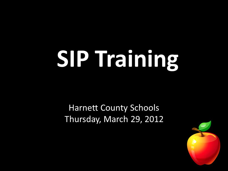SIP Training Harnett County Schools Thursday, March 29, 2012