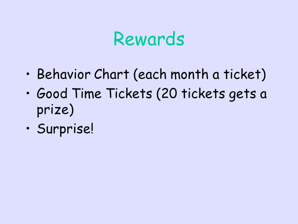 Rewards Behavior Chart (each month a ticket) Good Time Tickets (20 tickets gets a prize) Surprise!