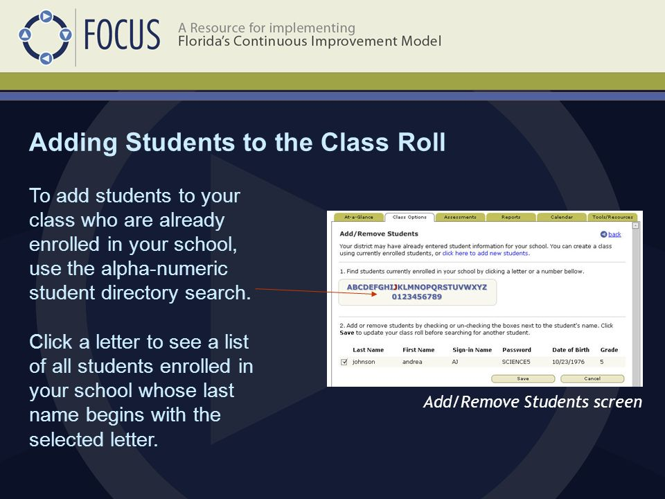 Adding Students to the Class Roll Add/Remove Students screen To add students to your class who are already enrolled in your school, use the alpha-numeric student directory search.