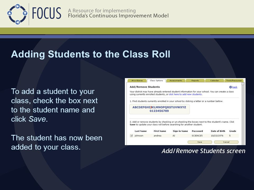 Adding Students to the Class Roll Add/Remove Students screen To add a student to your class, check the box next to the student name and click Save.
