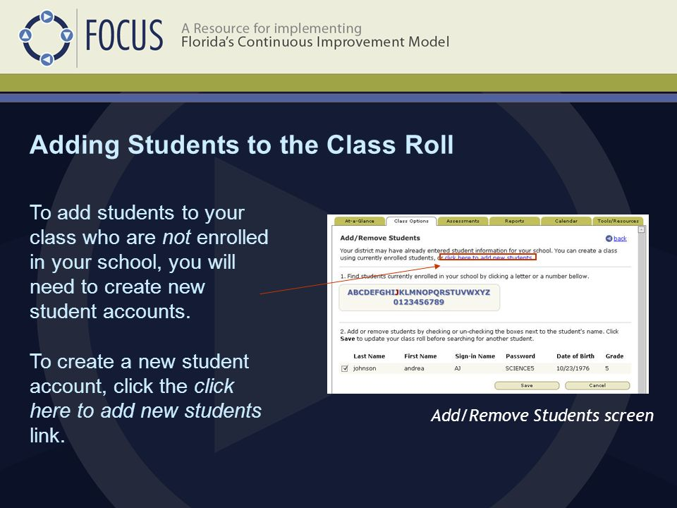 Adding Students to the Class Roll Add/Remove Students screen To add students to your class who are not enrolled in your school, you will need to create new student accounts.