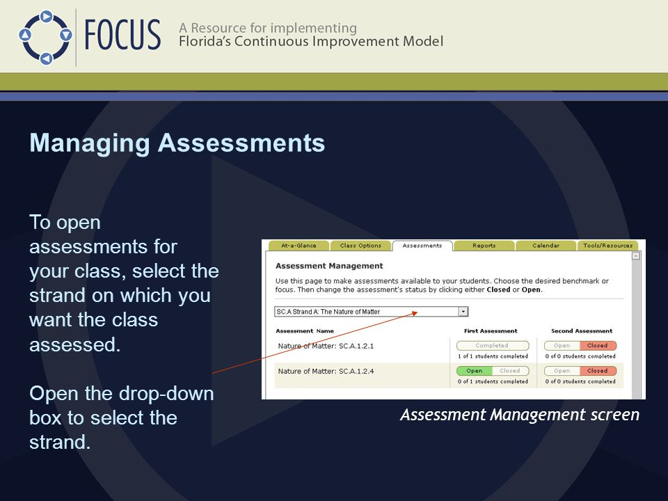 Managing Assessments Assessment Management screen To open assessments for your class, select the strand on which you want the class assessed.