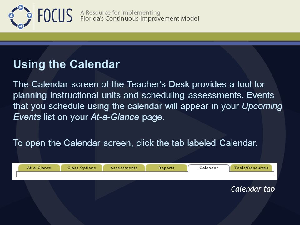 Calendar tab The Calendar screen of the Teacher's Desk provides a tool for planning instructional units and scheduling assessments.