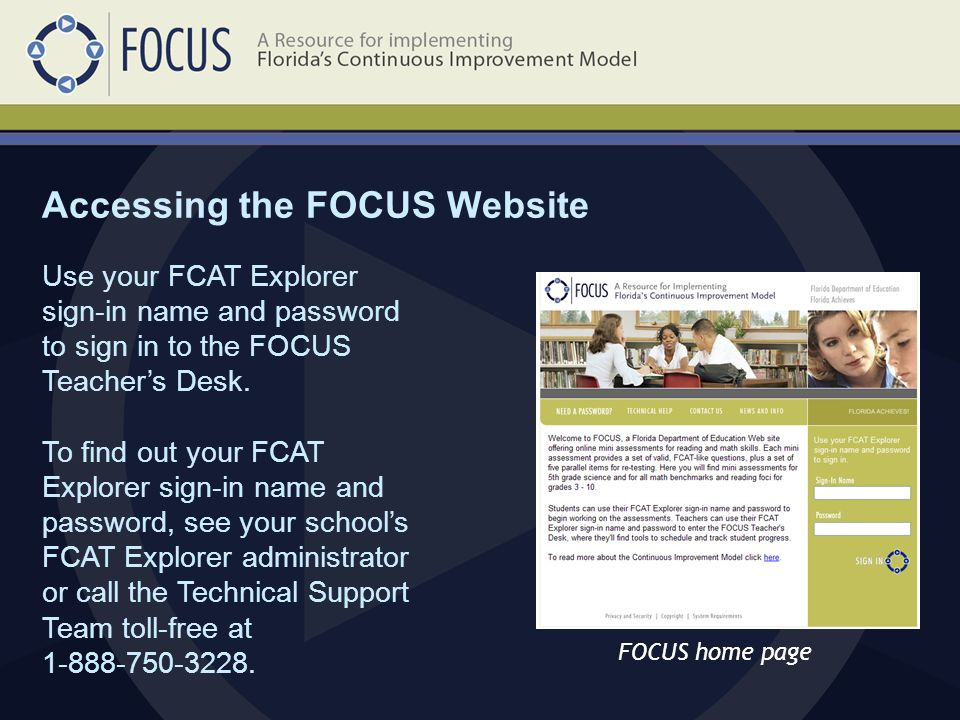 FOCUS home page Use your FCAT Explorer sign-in name and password to sign in to the FOCUS Teacher's Desk.