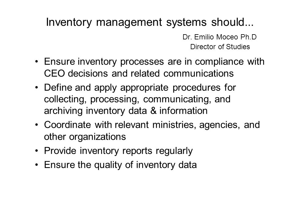 Ensure inventory processes are in compliance with CEO decisions and related communications Define and apply appropriate procedures for collecting, processing, communicating, and archiving inventory data & information Coordinate with relevant ministries, agencies, and other organizations Provide inventory reports regularly Ensure the quality of inventory data Inventory management systems should...