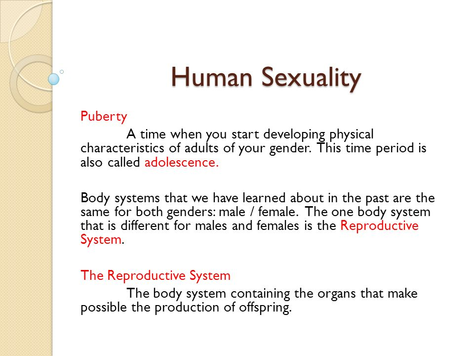 Human Sexuality Puberty A time when you start developing physical characteristics of adults of your gender. This time period is also called adolescenc