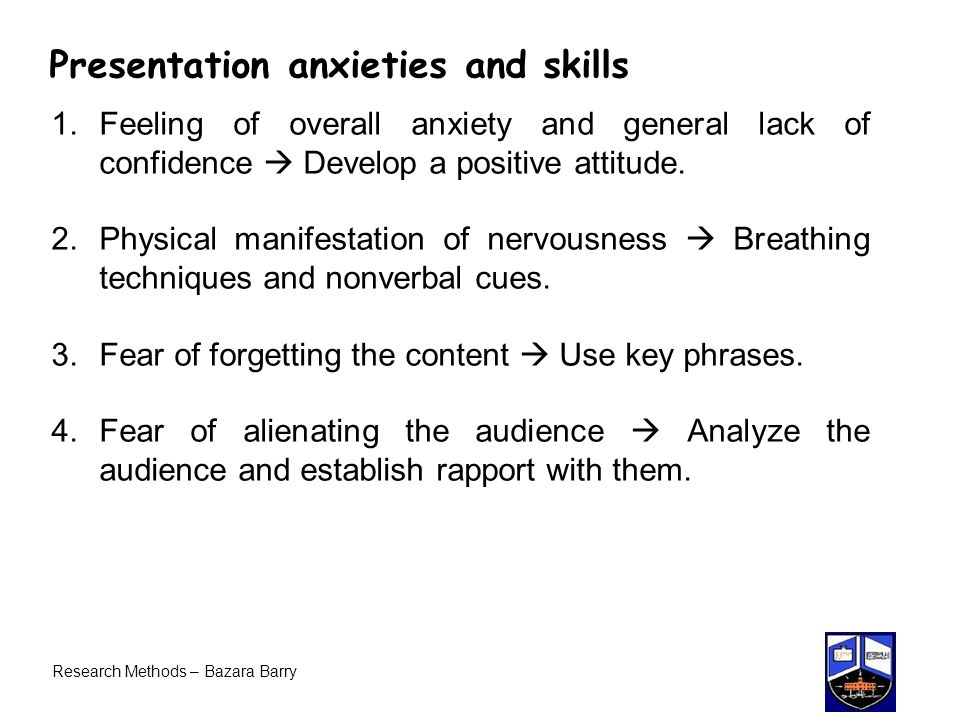 Presentation anxieties and skills 1.Feeling of overall anxiety and general lack of confidence  Develop a positive attitude.