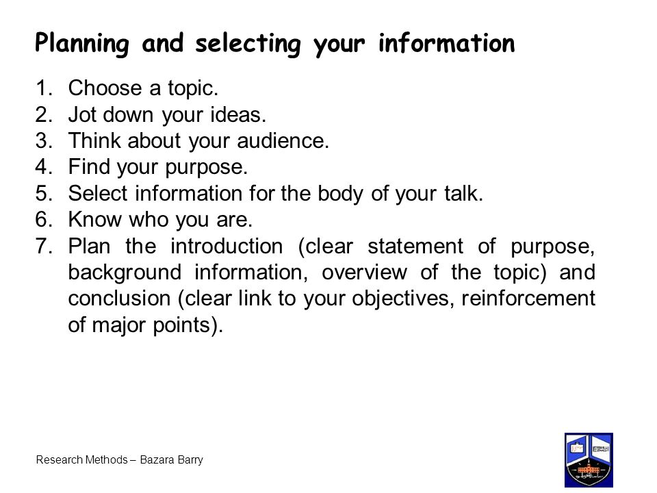 Research Methods – Bazara Barry Planning and selecting your information 1.Choose a topic.