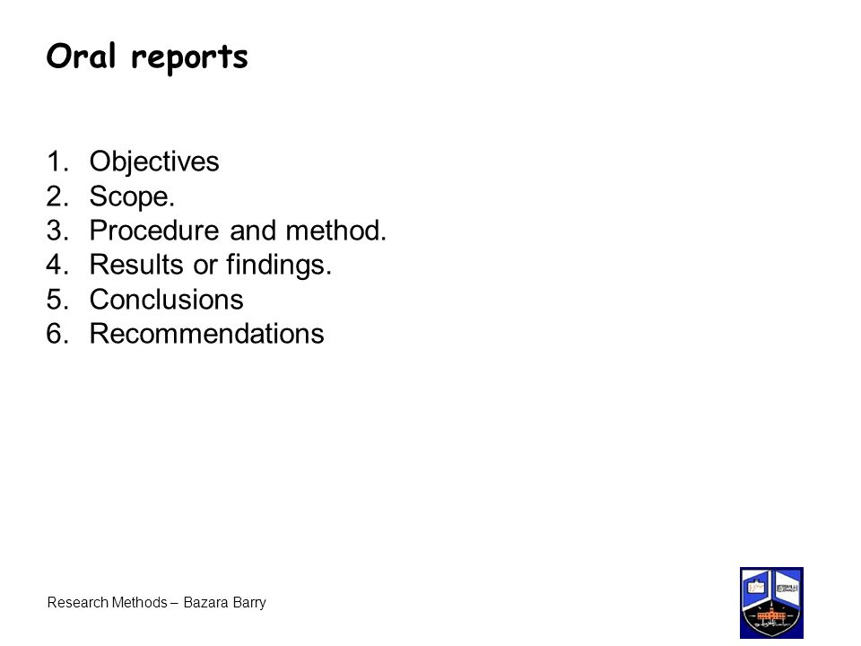 Research Methods – Bazara Barry Oral reports 1.Objectives 2.Scope.