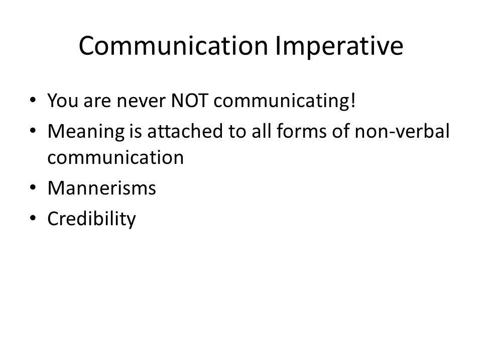 Communication Imperative You are never NOT communicating.
