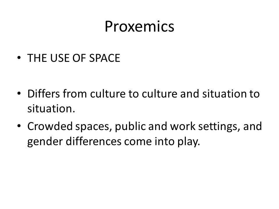 Proxemics THE USE OF SPACE Differs from culture to culture and situation to situation.
