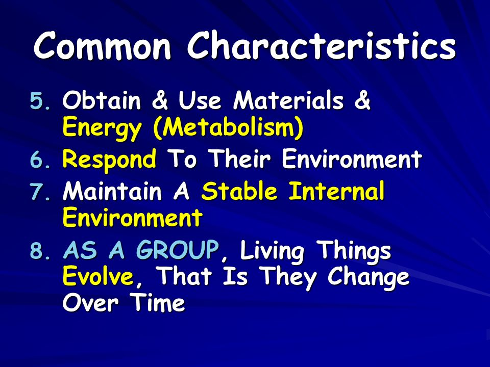 Common Characteristics 5. Obtain & Use Materials & Energy (Metabolism) 6.