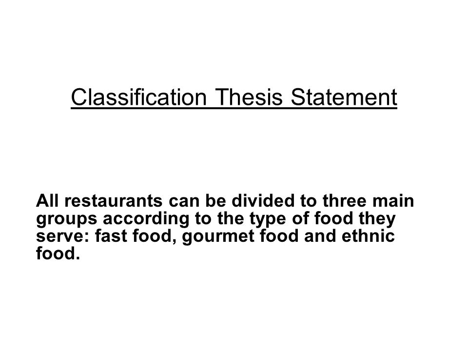 process thesis statement if you follow four easy steps you will  2 classification thesis statement all restaurants can be divided to three main groups according to the type of food they serve fast food gourmet food and
