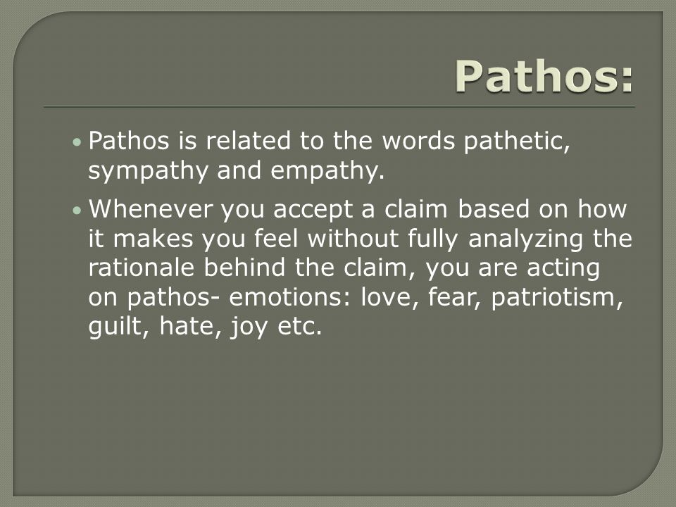 PATHOS Pathos appeals rely on emotions and feelings to persuade the audience They are often direct, simple, and very powerful