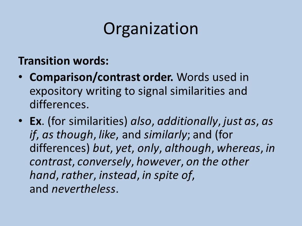 Organization Transition words: Comparison/contrast order.