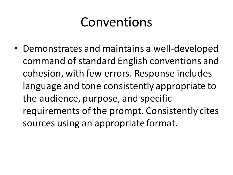 Conventions Demonstrates and maintains a well-developed command of standard English conventions and cohesion, with few errors.