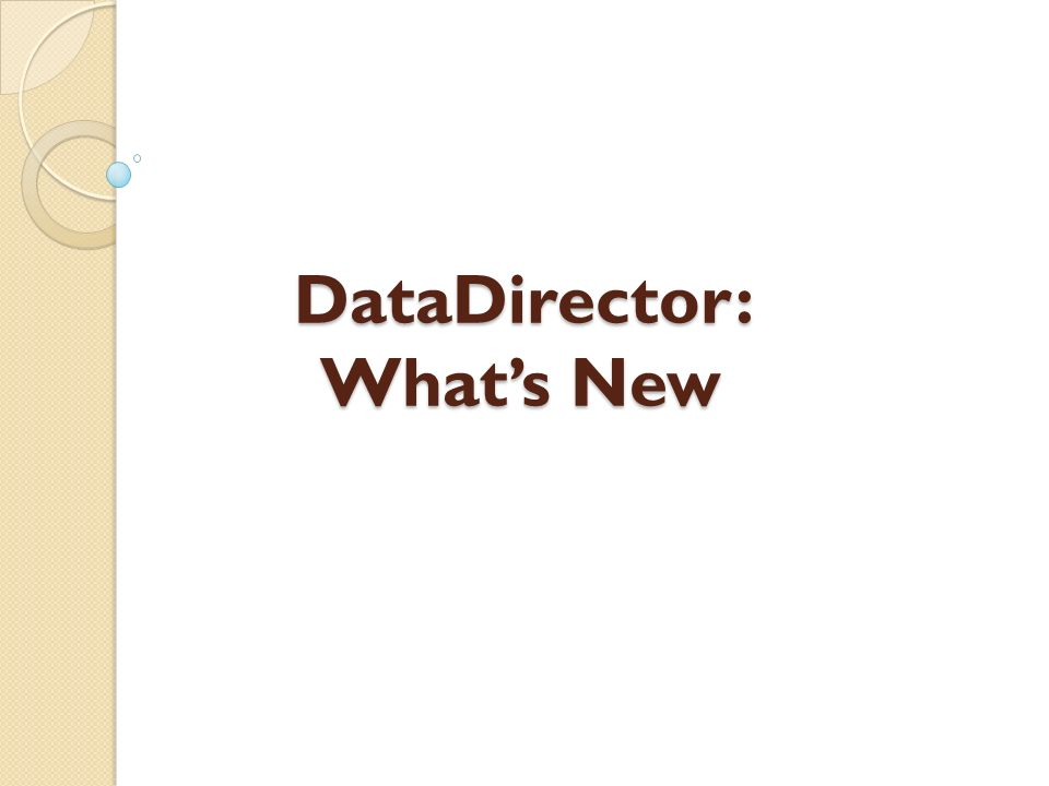 DataDirector: What's New