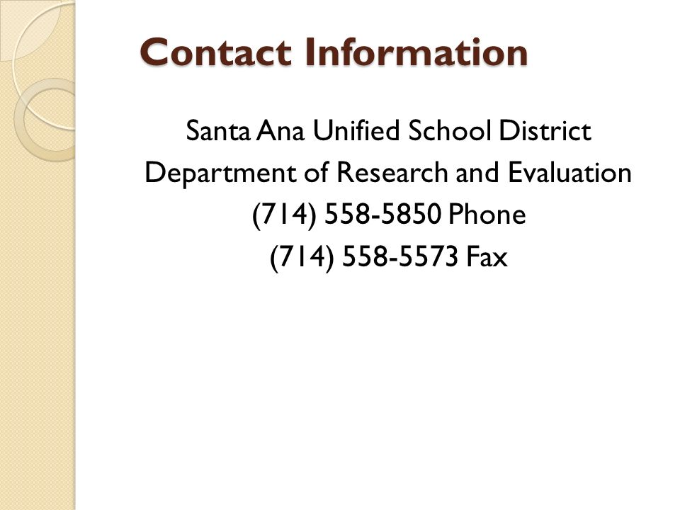 Contact Information Santa Ana Unified School District Department of Research and Evaluation (714) Phone (714) Fax