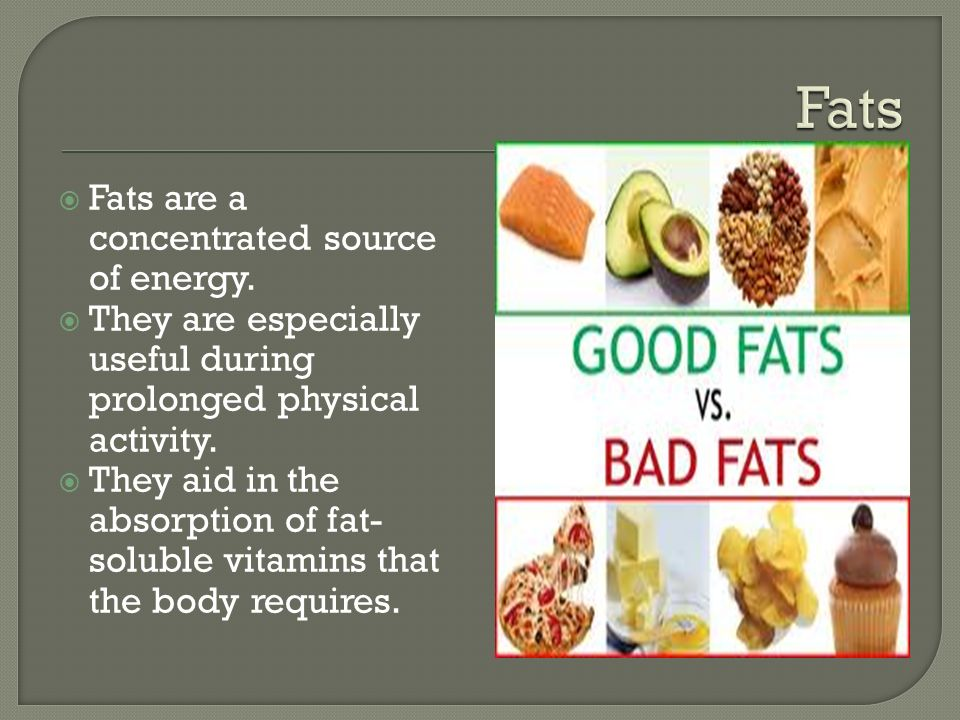  Fats are a concentrated source of energy.