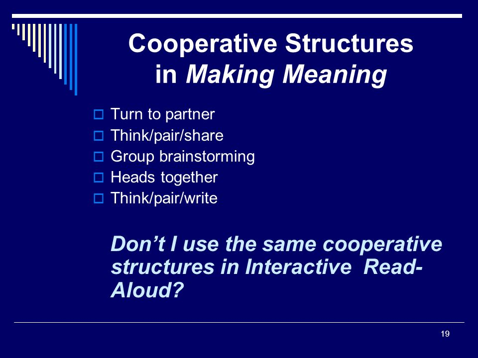 19 Cooperative Structures in Making Meaning  Turn to partner  Think/pair/share  Group brainstorming  Heads together  Think/pair/write Don't I use the same cooperative structures in Interactive Read- Aloud