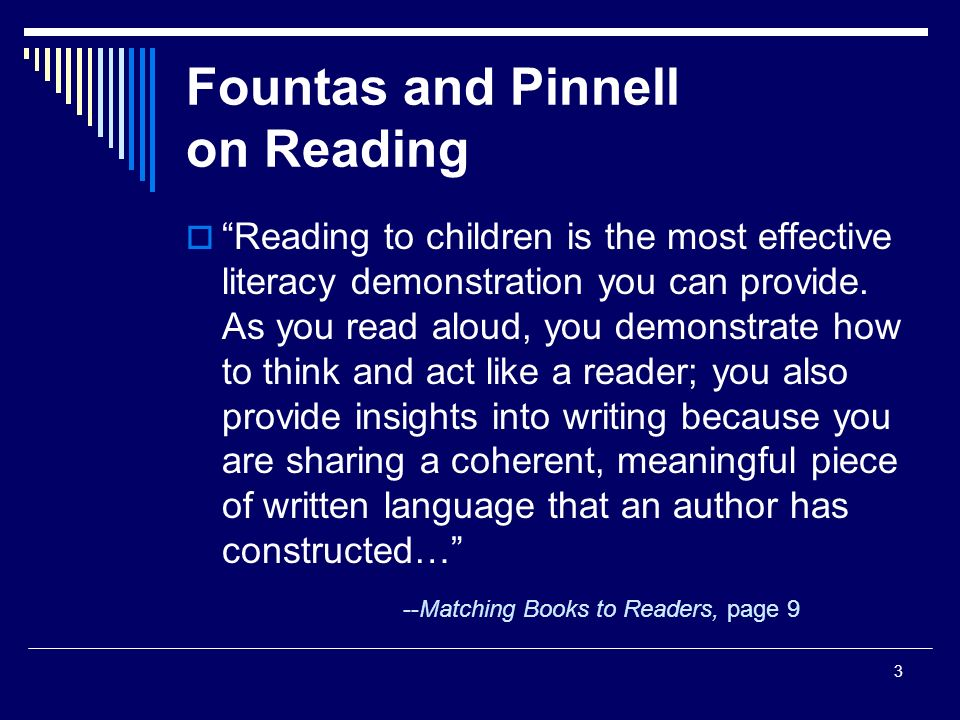 3 Fountas and Pinnell on Reading  Reading to children is the most effective literacy demonstration you can provide.