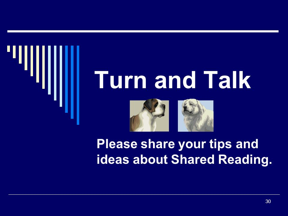 30 Turn and Talk Please share your tips and ideas about Shared Reading.